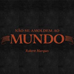 Nao-Se-Amoldem-Ao-Mundo-Robertt-Marques